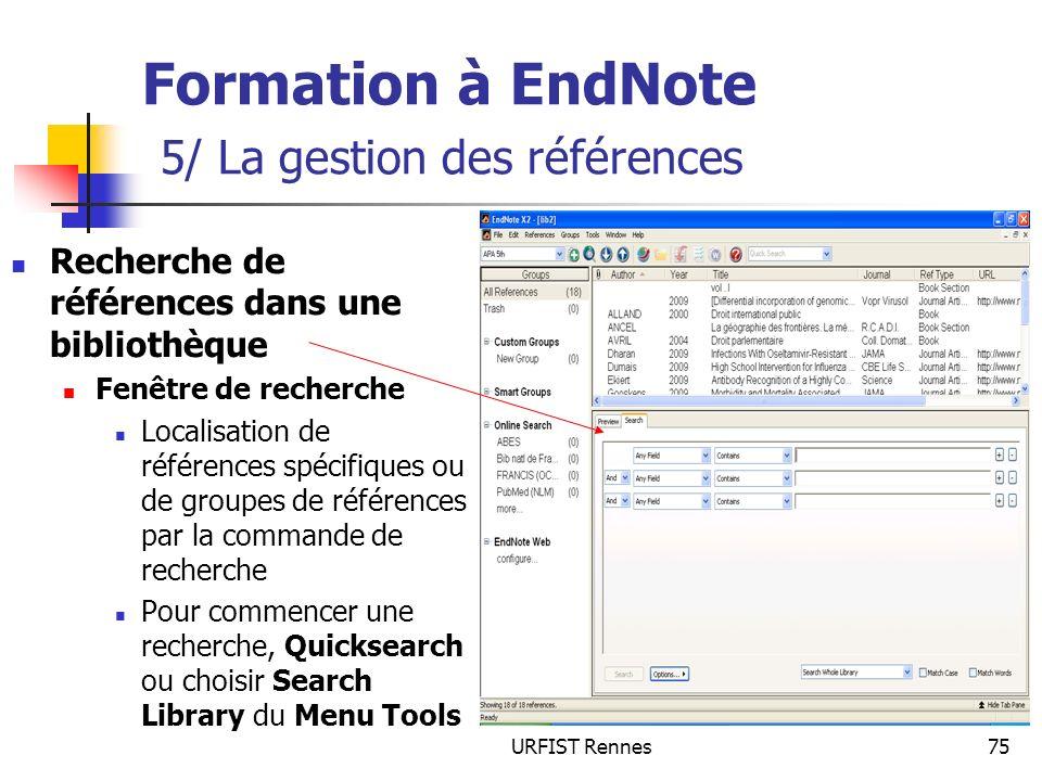 URFIST Rennes75 Formation à EndNote 5/ La gestion des références Recherche de références dans une bibliothèque Fenêtre de recherche Localisation de ré