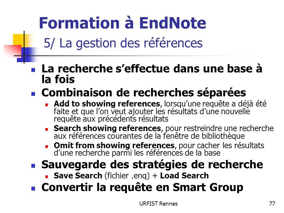 URFIST Rennes77 Formation à EndNote 5/ La gestion des références La recherche seffectue dans une base à la fois Combinaison de recherches séparées Add