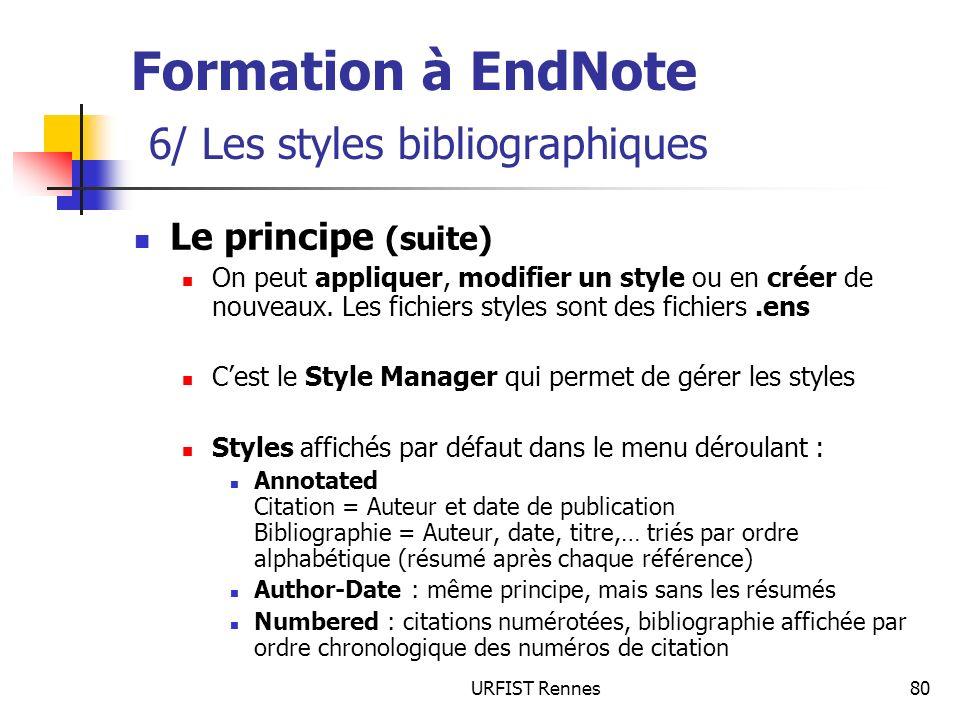 URFIST Rennes80 Le principe (suite) On peut appliquer, modifier un style ou en créer de nouveaux. Les fichiers styles sont des fichiers.ens Cest le St