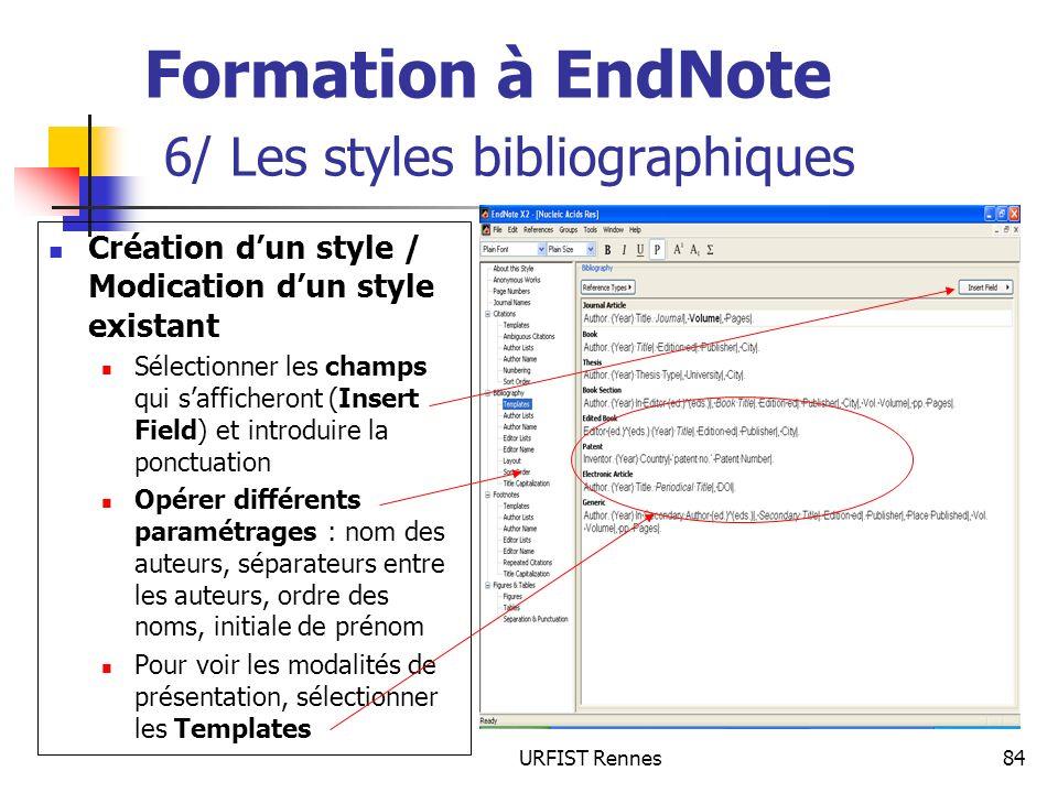 URFIST Rennes84 Formation à EndNote 6/ Les styles bibliographiques Création dun style / Modication dun style existant Sélectionner les champs qui saff