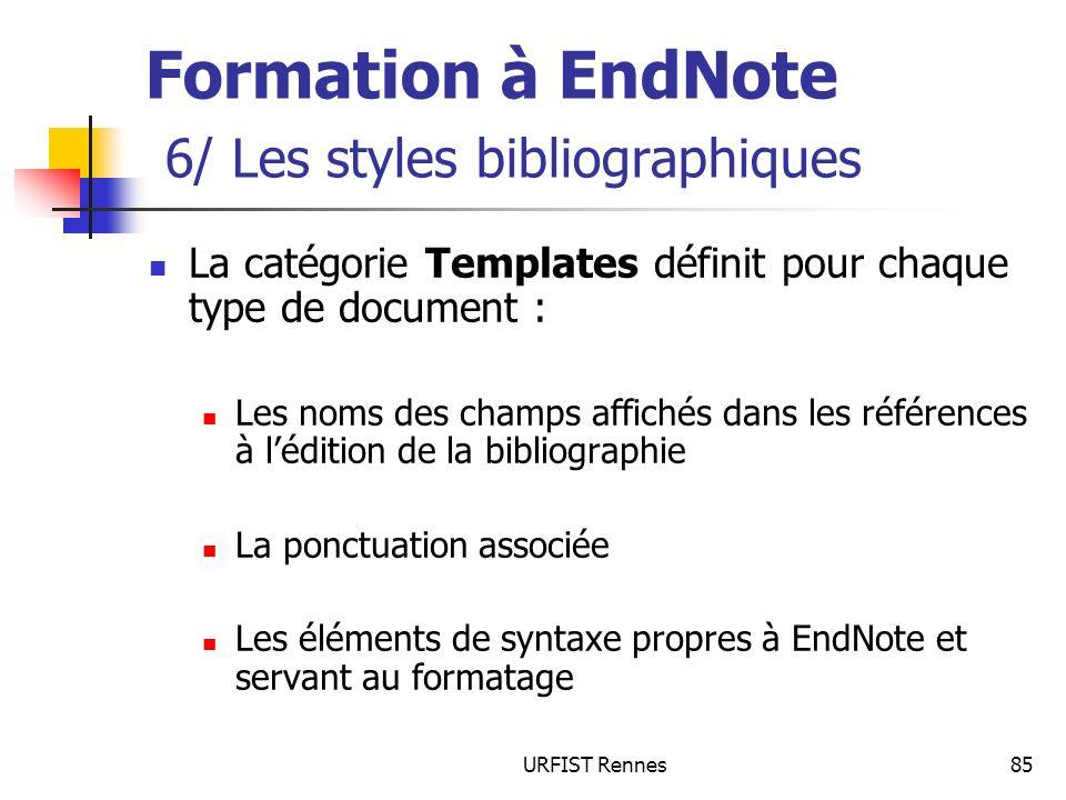 URFIST Rennes85 Formation à EndNote 6/ Les styles bibliographiques La catégorie Templates définit pour chaque type de document : Les noms des champs a
