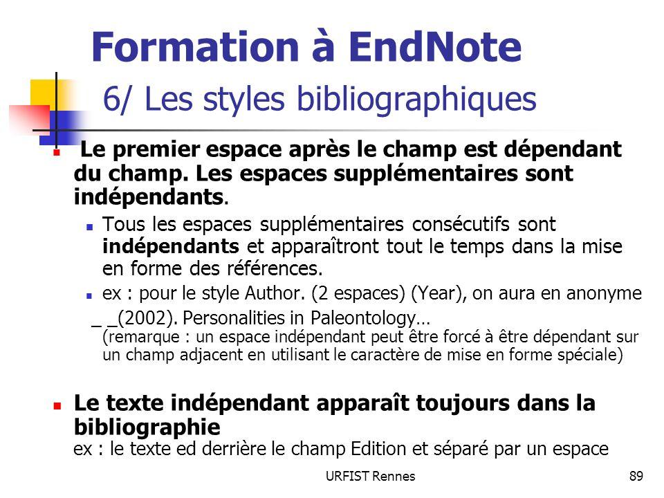 URFIST Rennes89 Formation à EndNote 6/ Les styles bibliographiques Le premier espace après le champ est dépendant du champ. Les espaces supplémentaire