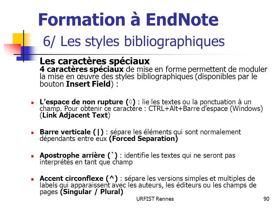 URFIST Rennes90 Formation à EndNote 6/ Les styles bibliographiques Les caractères spéciaux 4 caractères spéciaux de mise en forme permettent de module