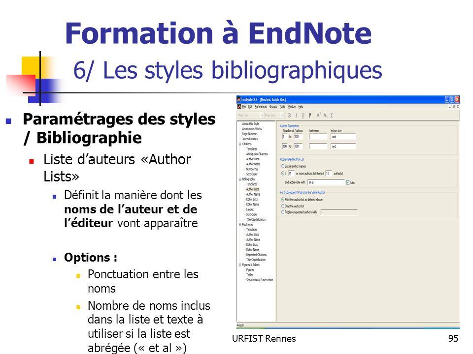 URFIST Rennes95 Formation à EndNote 6/ Les styles bibliographiques Paramétrages des styles / Bibliographie Liste dauteurs «Author Lists» Définit la ma
