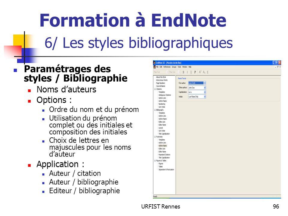URFIST Rennes96 Formation à EndNote 6/ Les styles bibliographiques Paramétrages des styles / Bibliographie Noms dauteurs Options : Ordre du nom et du