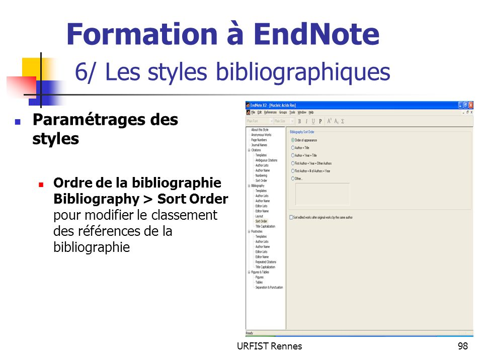 URFIST Rennes98 Formation à EndNote 6/ Les styles bibliographiques Paramétrages des styles Ordre de la bibliographie Bibliography > Sort Order pour mo
