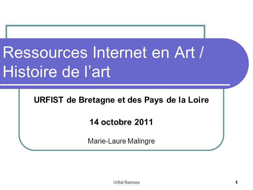 Ressources Internet en Art / Histoire de lart URFIST de Bretagne et des Pays de la Loire 14 octobre 2011 Marie-Laure Malingre 1 Urfist Rennes