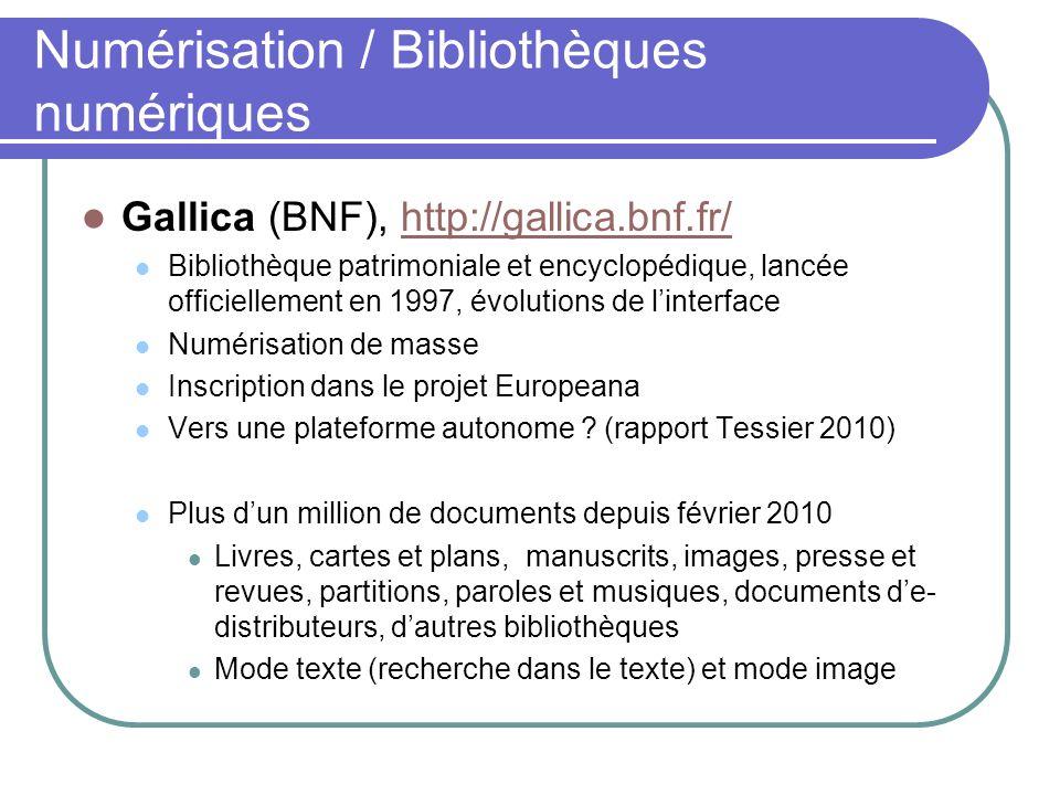 Gallica (BNF), http://gallica.bnf.fr/http://gallica.bnf.fr/ Bibliothèque patrimoniale et encyclopédique, lancée officiellement en 1997, évolutions de linterface Numérisation de masse Inscription dans le projet Europeana Vers une plateforme autonome .