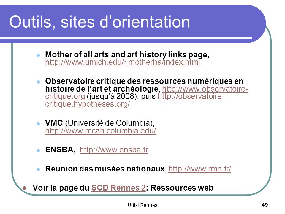 Outils, sites dorientation Mother of all arts and art history links page, http://www.umich.edu/~motherha/index.html http://www.umich.edu/~motherha/ind