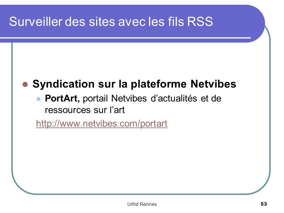 Surveiller des sites avec les fils RSS Syndication sur la plateforme Netvibes PortArt, portail Netvibes dactualités et de ressources sur lart http://www.netvibes.com/portart Urfist Rennes 53