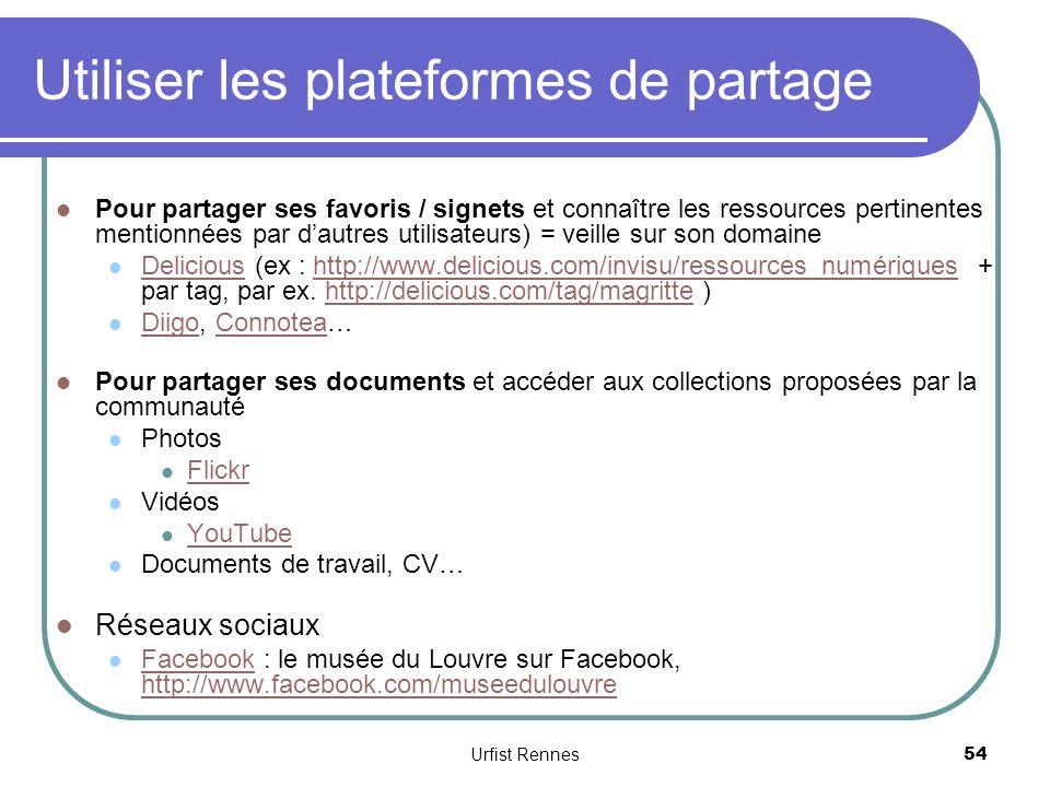 Utiliser les plateformes de partage Pour partager ses favoris / signets et connaître les ressources pertinentes mentionnées par dautres utilisateurs) = veille sur son domaine Delicious (ex : http://www.delicious.com/invisu/ressources_numériques + par tag, par ex.