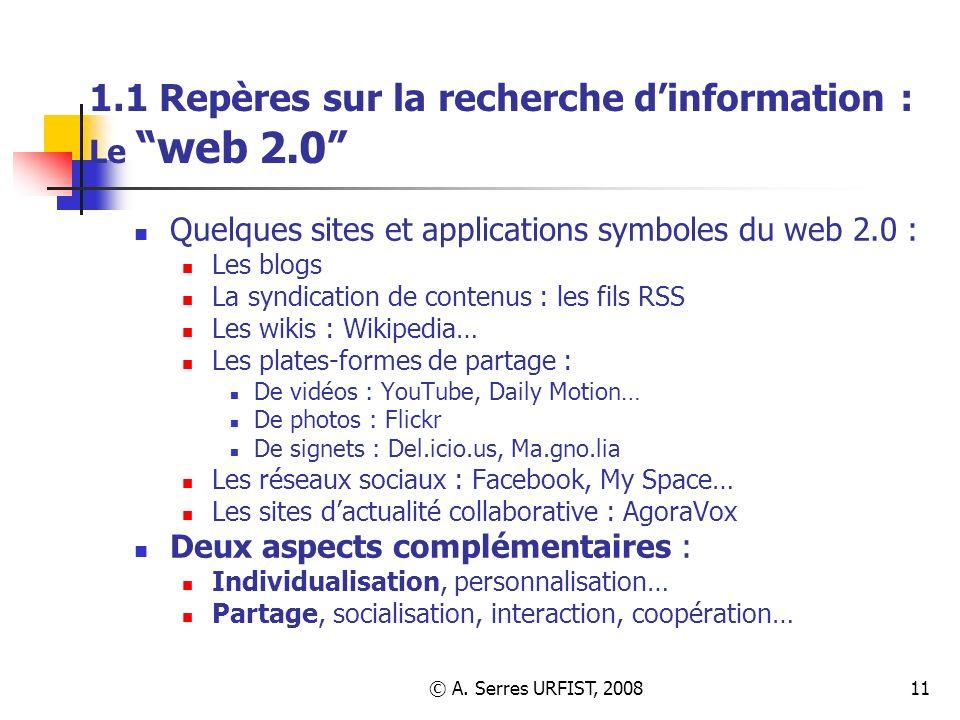 © A. Serres URFIST, 200811 1.1 Repères sur la recherche dinformation : Le web 2.0 Quelques sites et applications symboles du web 2.0 : Les blogs La sy
