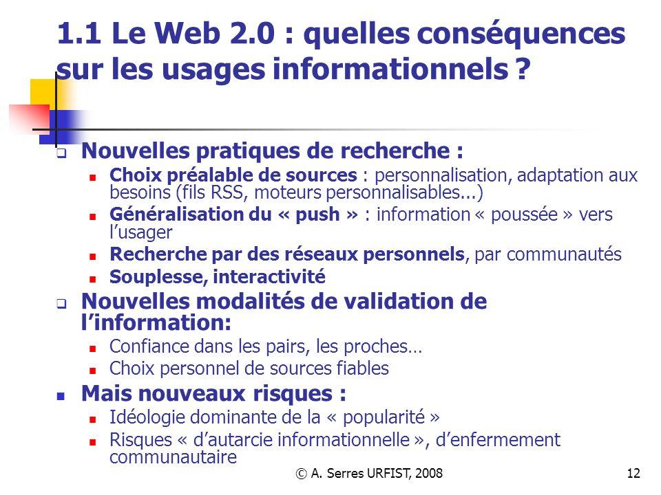 © A. Serres URFIST, 200812 1.1 Le Web 2.0 : quelles conséquences sur les usages informationnels ? Nouvelles pratiques de recherche : Choix préalable d