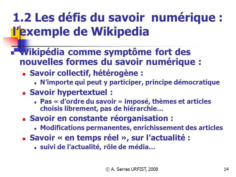 © A. Serres URFIST, 200814 1.2 Les défis du savoir numérique : lexemple de Wikipedia Wikipédia comme symptôme fort des nouvelles formes du savoir numé