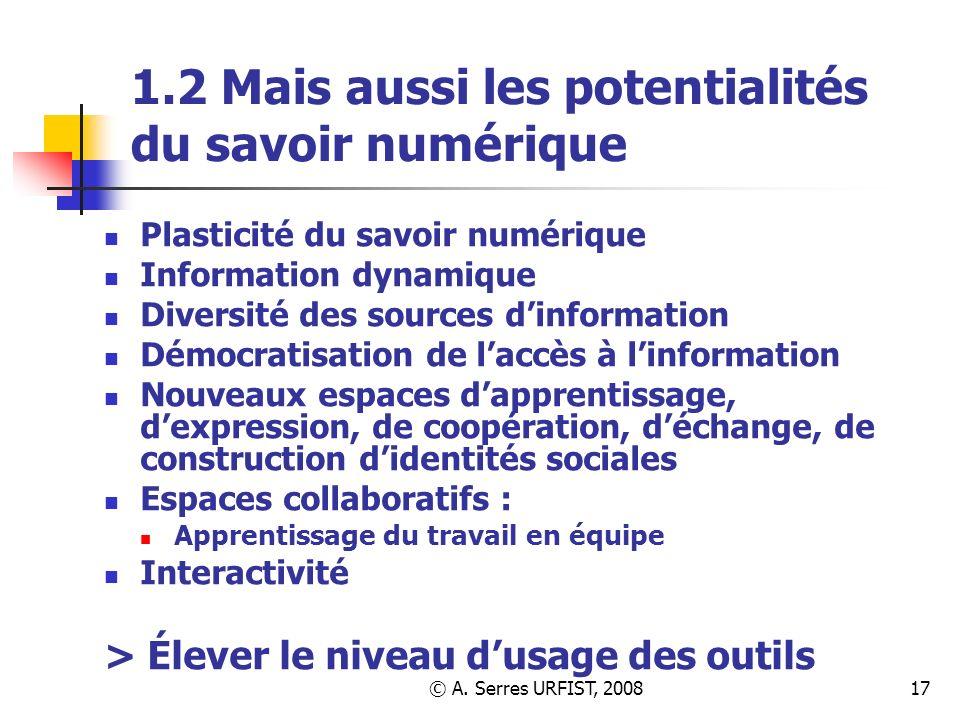 © A. Serres URFIST, 200817 1.2 Mais aussi les potentialités du savoir numérique Plasticité du savoir numérique Information dynamique Diversité des sou