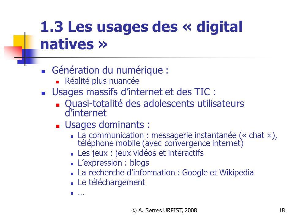 © A. Serres URFIST, 200818 1.3 Les usages des « digital natives » Génération du numérique : Réalité plus nuancée Usages massifs dinternet et des TIC :
