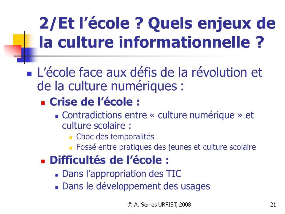 © A. Serres URFIST, 200821 2/Et lécole ? Quels enjeux de la culture informationnelle ? Lécole face aux défis de la révolution et de la culture numériq