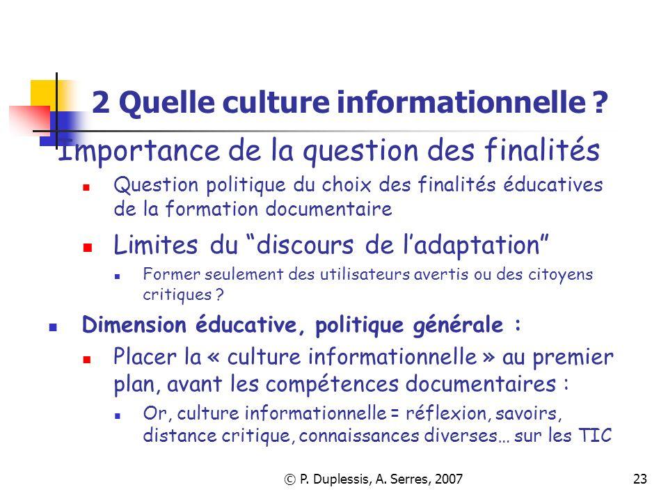 © P. Duplessis, A. Serres, 200723 2 Quelle culture informationnelle ? Importance de la question des finalités Question politique du choix des finalité