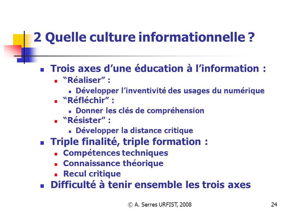 © A. Serres URFIST, 200824 2 Quelle culture informationnelle ? Trois axes dune éducation à linformation : Réaliser : Développer linventivité des usage