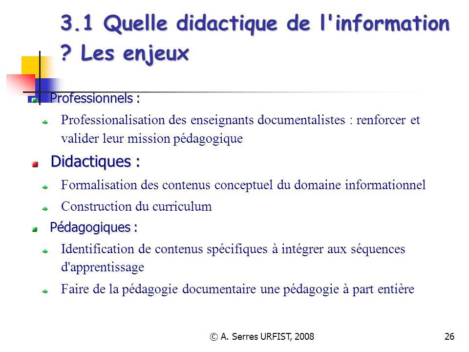 © A. Serres URFIST, 200826 3.1 Quelle didactique de l'information ? Les enjeux Professionnels : Professionalisation des enseignants documentalistes :