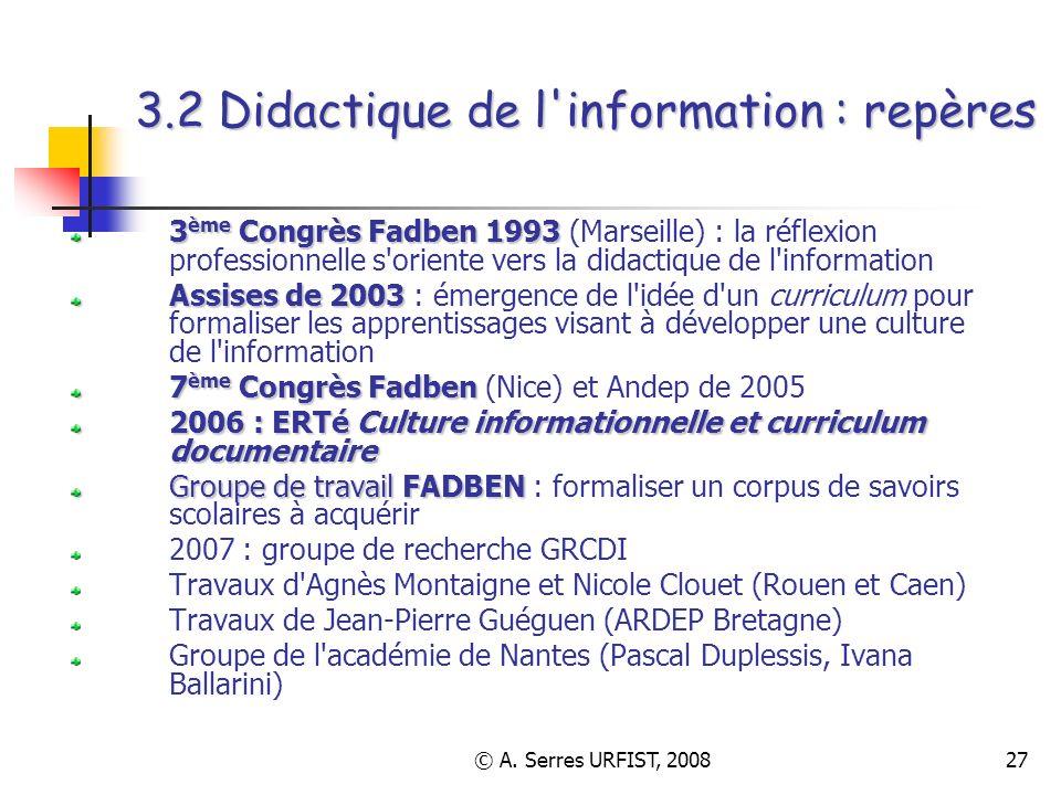 © A. Serres URFIST, 200827 3.2 Didactique de l'information : repères 3 ème Congrès Fadben 1993 3 ème Congrès Fadben 1993 (Marseille) : la réflexion pr