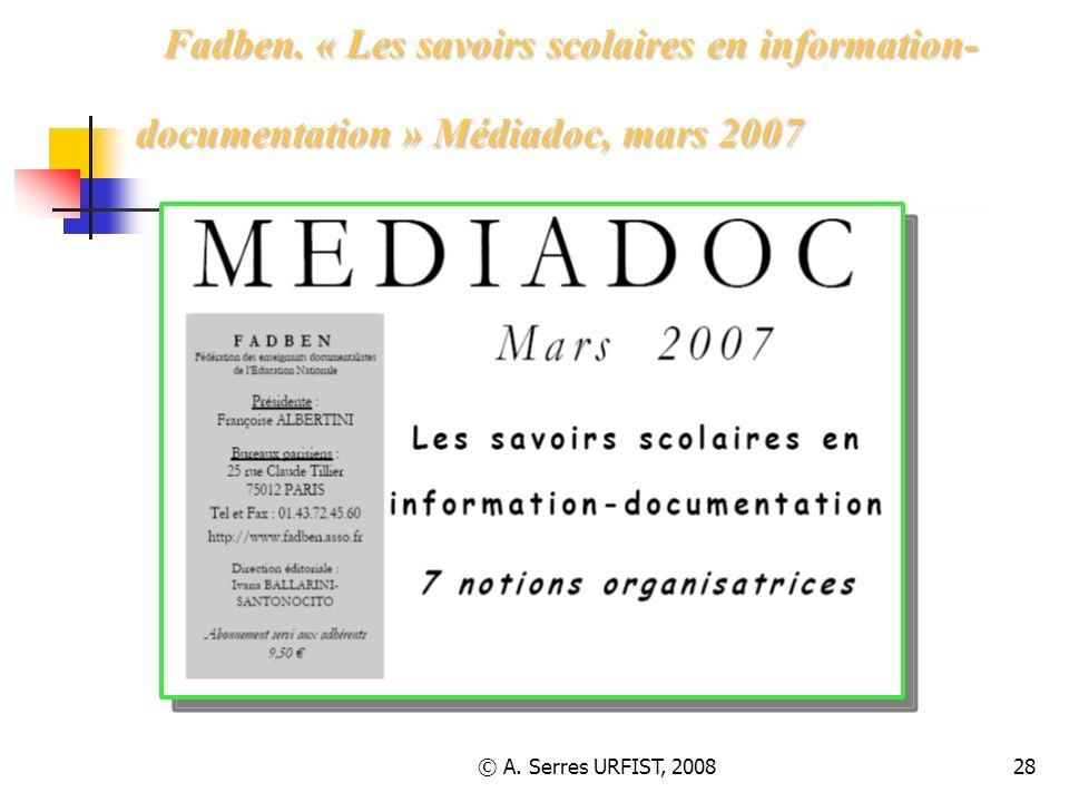 © A. Serres URFIST, 200828 Fadben. « Les savoirs scolaires en information- documentation » Médiadoc, mars 2007 Fadben. « Les savoirs scolaires en info