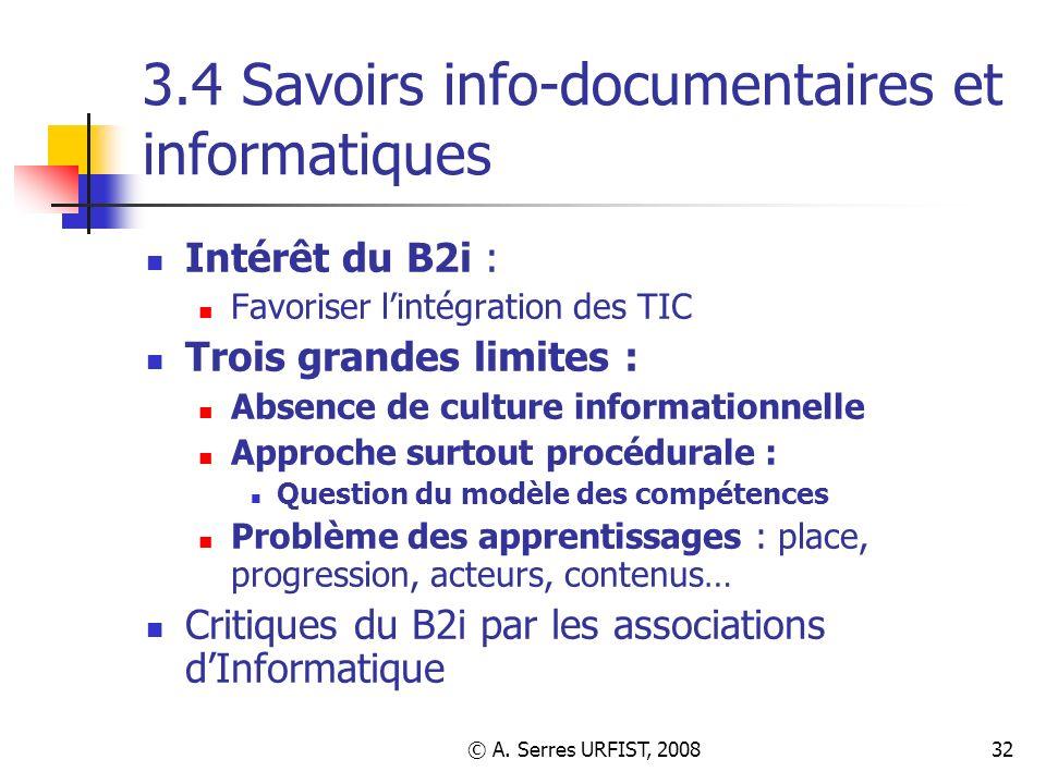 © A. Serres URFIST, 200832 3.4 Savoirs info-documentaires et informatiques Intérêt du B2i : Favoriser lintégration des TIC Trois grandes limites : Abs