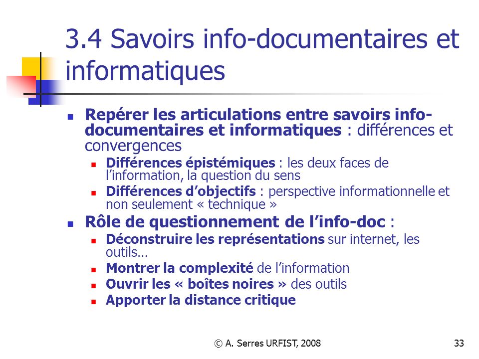© A. Serres URFIST, 200833 3.4 Savoirs info-documentaires et informatiques Repérer les articulations entre savoirs info- documentaires et informatique