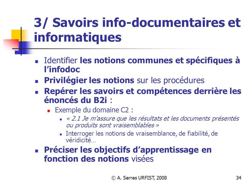 © A. Serres URFIST, 200834 3/ Savoirs info-documentaires et informatiques Identifier les notions communes et spécifiques à linfodoc Privilégier les no