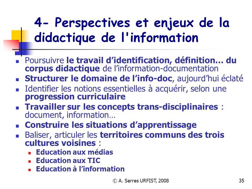 © A. Serres URFIST, 200835 4- Perspectives et enjeux de la didactique de l'information Poursuivre le travail didentification, définition… du corpus di