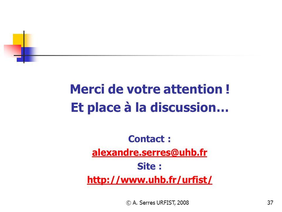 © A. Serres URFIST, 200837 Merci de votre attention ! Et place à la discussion… Contact : alexandre.serres@uhb.fr Site : http://www.uhb.fr/urfist/