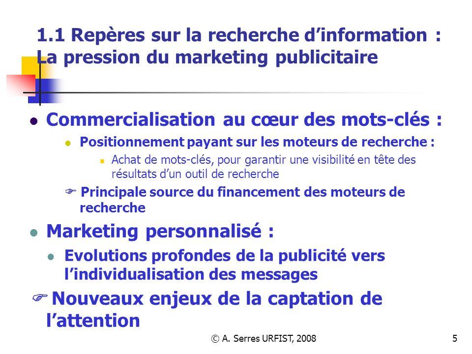 © A. Serres URFIST, 20085 1.1 Repères sur la recherche dinformation : La pression du marketing publicitaire Commercialisation au cœur des mots-clés :