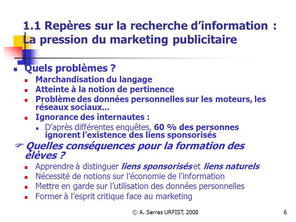 © A. Serres URFIST, 20086 1.1 Repères sur la recherche dinformation : La pression du marketing publicitaire Quels problèmes ? Marchandisation du langa