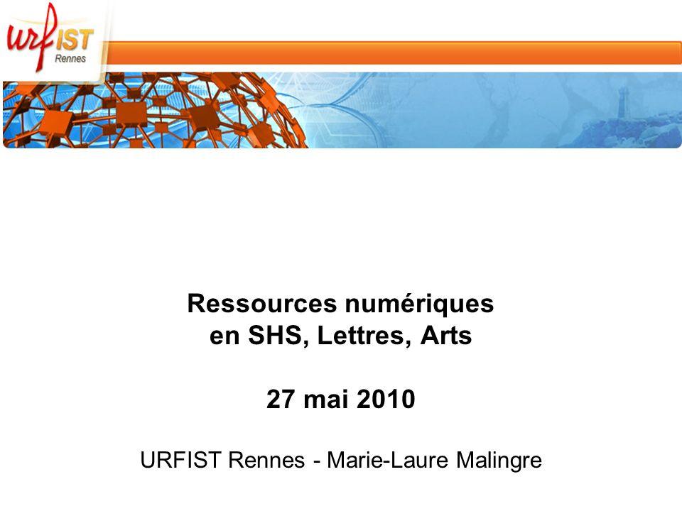 Ressources numériques en SHS, Lettres, Arts 27 mai 2010 URFIST Rennes - Marie-Laure Malingre