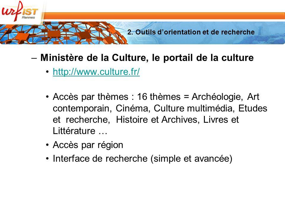 2. Outils dorientation et de recherche –Ministère de la Culture, le portail de la culture http://www.culture.fr/ Accès par thèmes : 16 thèmes = Archéo