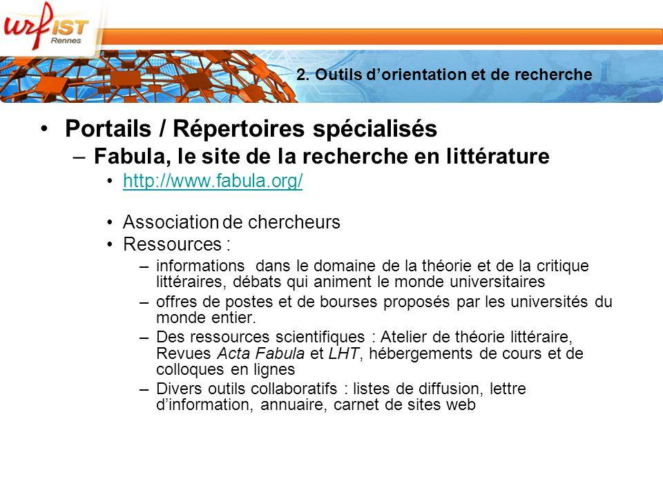 2. Outils dorientation et de recherche Portails / Répertoires spécialisés –Fabula, le site de la recherche en littérature http://www.fabula.org/ Assoc