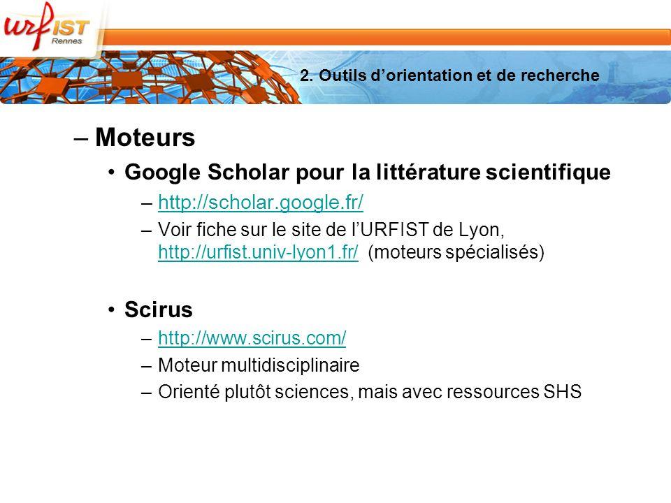 2. Outils dorientation et de recherche –Moteurs Google Scholar pour la littérature scientifique –http://scholar.google.fr/http://scholar.google.fr/ –V