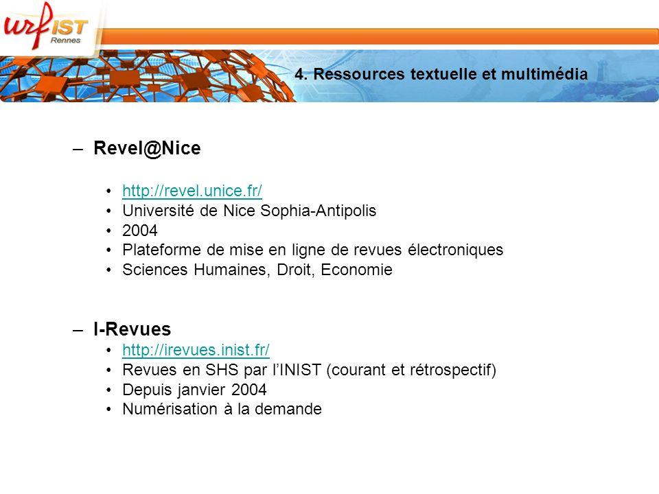 –Revel@Nice http://revel.unice.fr/ Université de Nice Sophia-Antipolis 2004 Plateforme de mise en ligne de revues électroniques Sciences Humaines, Droit, Economie –I-Revues http://irevues.inist.fr/ Revues en SHS par lINIST (courant et rétrospectif) Depuis janvier 2004 Numérisation à la demande 4.