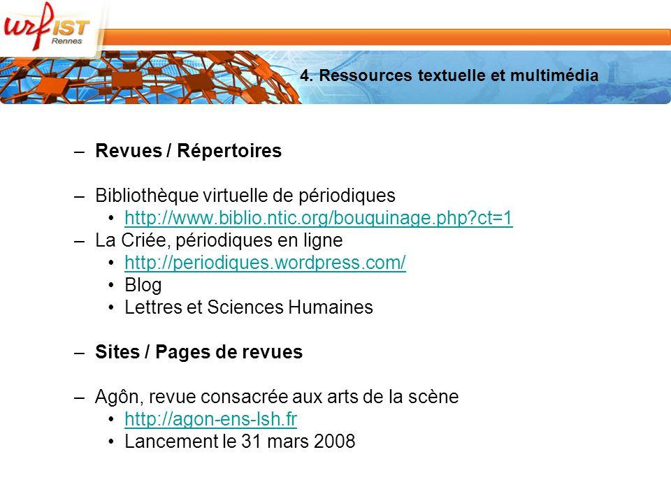 –Revues / Répertoires –Bibliothèque virtuelle de périodiques http://www.biblio.ntic.org/bouquinage.php ct=1 –La Criée, périodiques en ligne http://periodiques.wordpress.com/ Blog Lettres et Sciences Humaines –Sites / Pages de revues –Agôn, revue consacrée aux arts de la scène http://agon-ens-lsh.fr Lancement le 31 mars 2008 4.