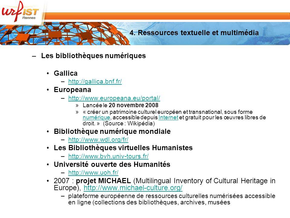 –Les bibliothèques numériques Gallica –http://gallica.bnf.fr/http://gallica.bnf.fr/ Europeana –http://www.europeana.eu/portal/http://www.europeana.eu/portal/ »Lancée le 20 novembre 2008 »« créer un patrimoine culturel européen et transnational, sous forme numérique, accessible depuis Internet et gratuit pour les œuvres libres de droit.