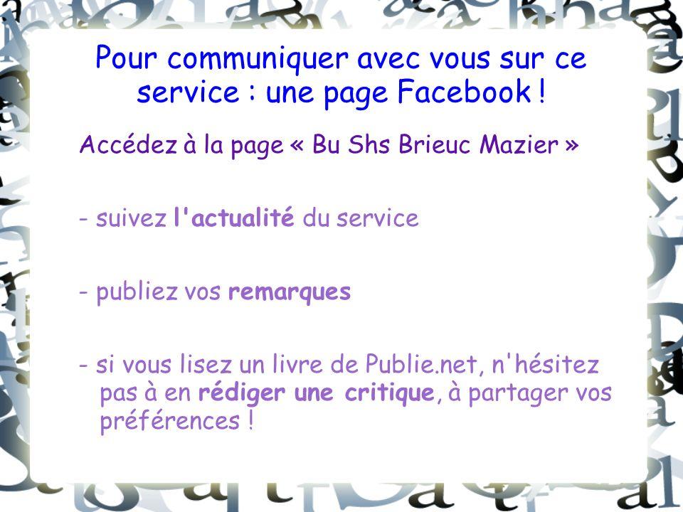 Pour communiquer avec vous sur ce service : une page Facebook .