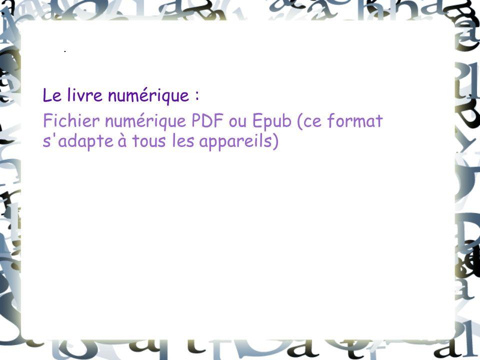 . Le livre numérique : Fichier numérique PDF ou Epub (ce format s adapte à tous les appareils)