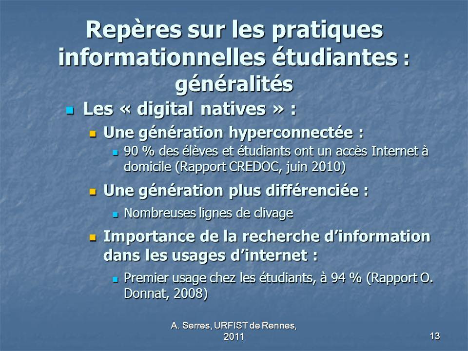 A. Serres, URFIST de Rennes, 201113 Repères sur les pratiques informationnelles étudiantes : généralités Les « digital natives » : Les « digital nativ