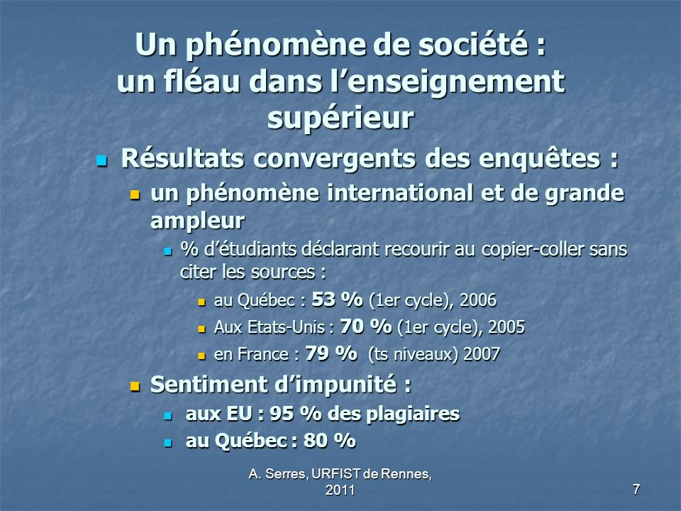 A. Serres, URFIST de Rennes, 20117 Un phénomène de société : un fléau dans lenseignement supérieur Résultats convergents des enquêtes : Résultats conv