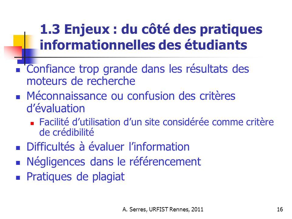 A. Serres, URFIST Rennes, 201116 1.3 Enjeux : du côté des pratiques informationnelles des étudiants Confiance trop grande dans les résultats des moteu