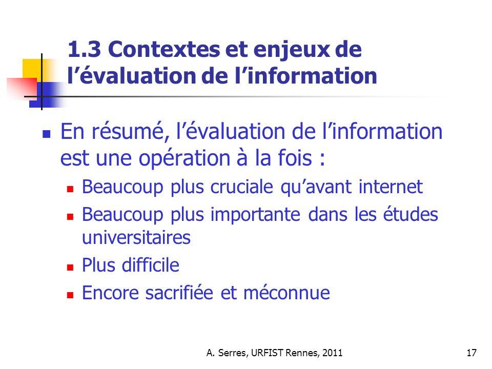 A. Serres, URFIST Rennes, 201117 1.3 Contextes et enjeux de lévaluation de linformation En résumé, lévaluation de linformation est une opération à la