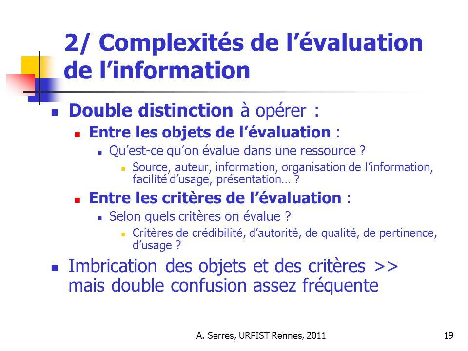 A. Serres, URFIST Rennes, 201119 2/ Complexités de lévaluation de linformation Double distinction à opérer : Entre les objets de lévaluation : Quest-c