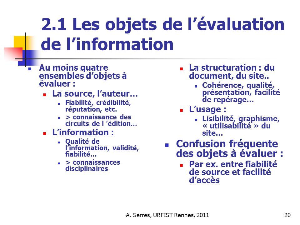 A. Serres, URFIST Rennes, 201120 2.1 Les objets de lévaluation de linformation La structuration : du document, du site.. Cohérence, qualité, présentat