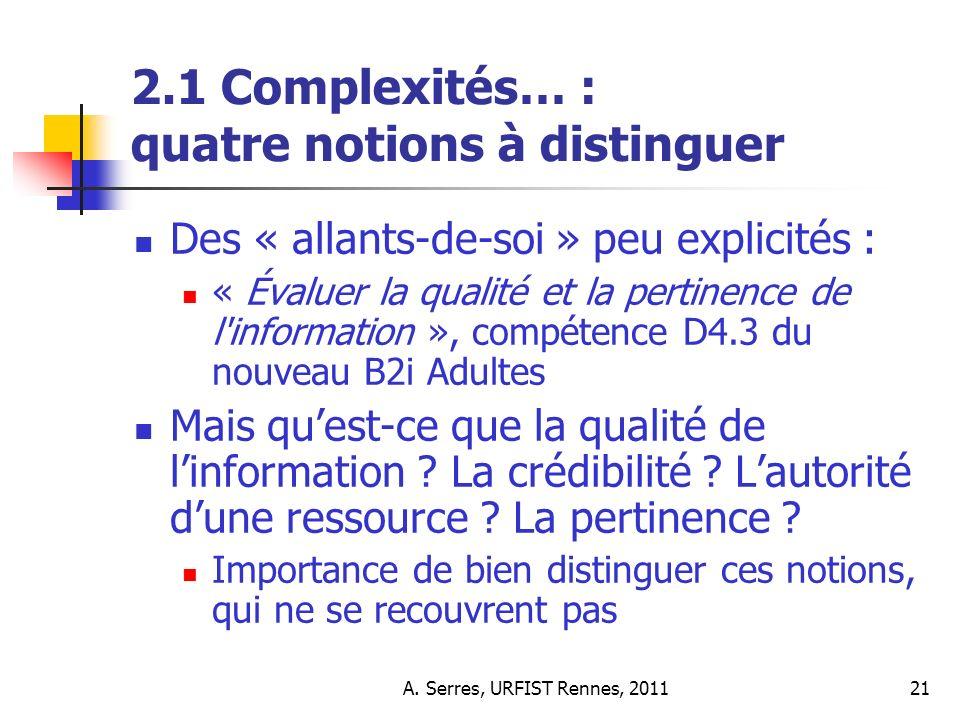 A. Serres, URFIST Rennes, 201121 2.1 Complexités… : quatre notions à distinguer Des « allants-de-soi » peu explicités : « Évaluer la qualité et la per