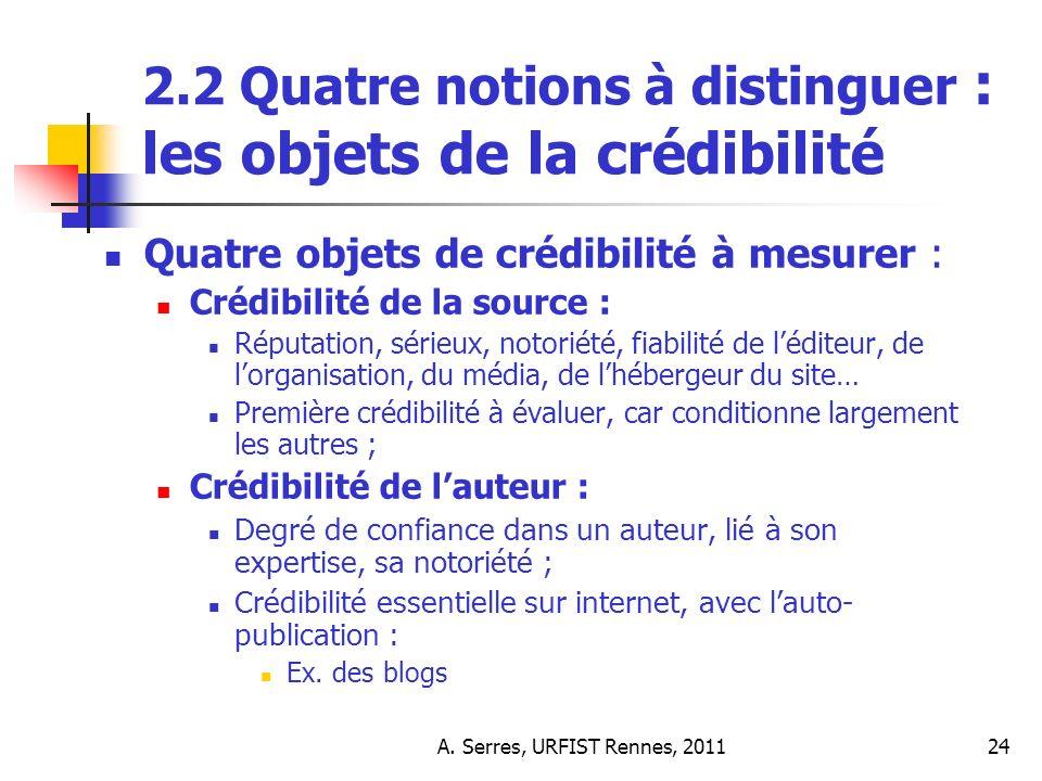 A. Serres, URFIST Rennes, 201124 2.2 Quatre notions à distinguer : les objets de la crédibilité Quatre objets de crédibilité à mesurer : Crédibilité d